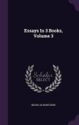 Essays in 3 Books, Volume 3