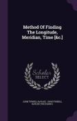 Method of Finding the Longitude, Meridian, Time [&C.]
