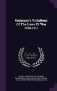 Germany's Violations of the Laws of War 1914-1915