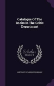Catalogue of the Books in the Celtic Department