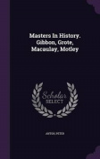 Masters in History. Gibbon, Grote, Macaulay, Motley
