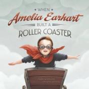 When Amelia Earhart Built a Roller Coaster