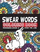 Swear Words Coloring Book Deranged, Crass & Over the Line  : Hilarious Jokes with Curse Words to Color in for Adults