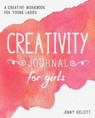 Creativity Journal for Girls: A Creative Workbook for Young Ladies