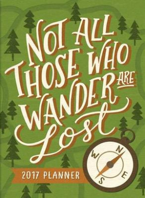 2017 Not All Those Who Wander Are Lost Tmwy Planner (Take Me with You Planner)