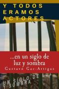 Y Todos Eramos Actores, Un Siglo de Luz y Sombra [Spanish]