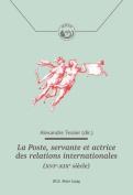 La Poste, Servante Et Actrice Des Relations Internationales (Xvie-Xixe Siecle)  [FRE]