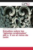 Estudios Sobre Las 'Iglesias Arabizadas' del S. X En El Reino de Leon [Spanish]