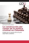 La Construccion del Campo de La Politica Criminal En Colombia [Spanish]