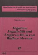 Negation, Negativitaet Und Utopie Im Werk Von Wallace Stevens