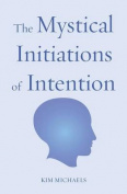 The Mystical Initiations of Intention