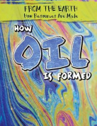 How Oil Is Formed (From the Earth