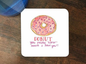 Donut you Know How I love you Doughnuts Silicone Drink Beverage Coaster 4 Pack by Debbie's Designs