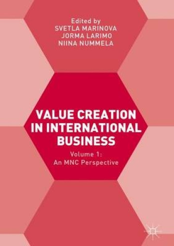 Value Creation in International Business: Volume 1: An Mnc Perspective.