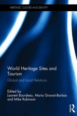World Heritage Sites and Tourism: Global and Local Relations (Heritage, Culture and Identity)