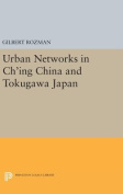 Urban Networks in Ch'ing China and Tokugawa Japan