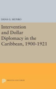 Intervention and Dollar Diplomacy in the Caribbean, 1900-1921