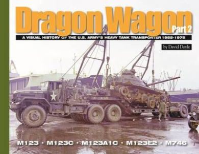 Dragon Wagon: A Visual History of the U.S. Army's Heavy Tank Transporter 1955-1975: Part 2