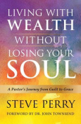 Living with Wealth Without Losing Your Soul