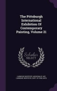 The Pittsburgh International Exhibition of Contemporary Painting, Volume 21