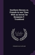 Southern Heroes; Or, Friends in War Time. with an Introd. by Benjamin F. Trueblood