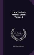 Life of the Lady Arabella Stuart Volume 2