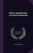 Stories and Sketches / By Grace Greenwood