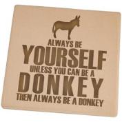 Always Be Yourself Donkey Square Sandstone Coaster
