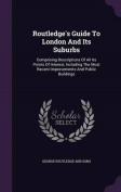 Routledge's Guide to London and Its Suburbs