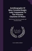 Autobiography of Miss Cornelia Knight, Lady Companion to the Princess Charlotte of Wales