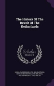 The History of the Revolt of the Netherlands