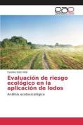 Evaluacion de Riesgo Ecologico En La Aplicacion de Lodos [Spanish]