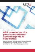 Abp Usando Las Tics Para La Ensenanza Aprendizaje de La Estadistica [Spanish]