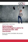 Estrategia Metodologica Para La Preparacion del Docente [Spanish]
