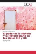 El Poder de La Historia y La Historiografia En Los Siglos XIX y XX [Spanish]