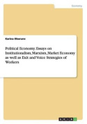 Political Economy. Essays on Institutionalism, Marxism, Market Economy as Well as Exit and Voice Strategies of Workers