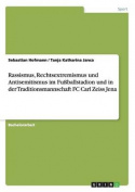 Rassismus, Rechtsextremismus Und Antisemitismus Im Fuballstadion Und in Der Traditionsmannschaft FC Carl Zeiss Jena [GER]