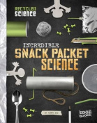 Incredible Snack Packet Science (Edge Books