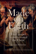 Made on Earth - how the gospel writers created the Christ