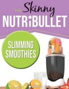 THE SKINNY NUTRIBULLET - SLIMMING SMOOTHIES