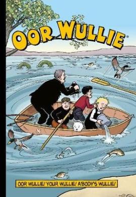 Oor Wullie: Oor Wullie! Your Wullie! A'body's Wullie!