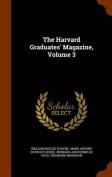 The Harvard Graduates' Magazine, Volume 3