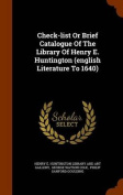 Check-List or Brief Catalogue of the Library of Henry E. Huntington