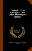 The Books of the Apocrypha. Their Origin, Teaching and Contents