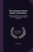 The Grammar School Speller and Definer