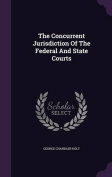 The Concurrent Jurisdiction of the Federal and State Courts