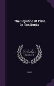 The Republic of Plato in Ten Books