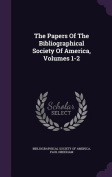 The Papers of the Bibliographical Society of America, Volumes 1-2