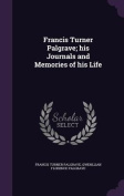 Francis Turner Palgrave; His Journals and Memories of His Life