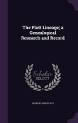 The Platt Lineage; A Genealogical Research and Record